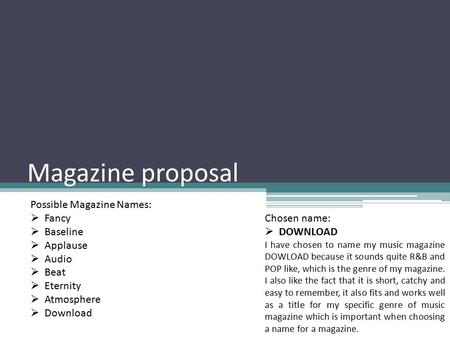 Magazine proposal Possible Magazine Names:  Fancy  Baseline  Applause  Audio  Beat  Eternity  Atmosphere  Download Chosen name:  DOWNLOAD I have.