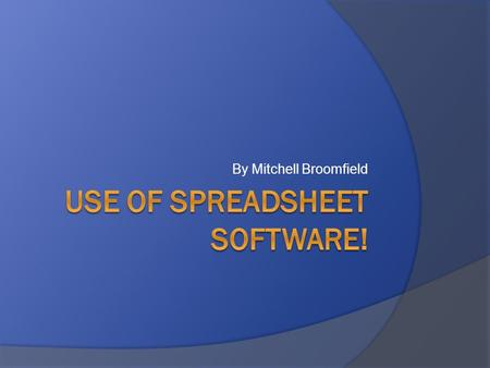 Use of spreadsheet Software!