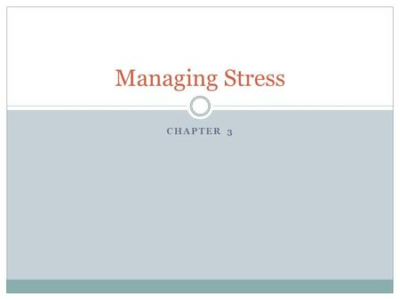 CHAPTER 3 Managing Stress. Do Now What are some feelings you have when you feel stressed?