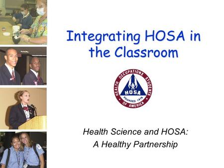 Integrating HOSA in the Classroom Health Science and HOSA: A Healthy Partnership.