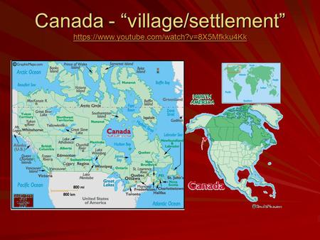 "Canada - ""village/settlement"" https://www.youtube.com/watch?v=8X5Mfkku4Kk https://www.youtube.com/watch?v=8X5Mfkku4Kk."