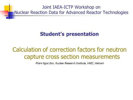 Joint IAEA-ICTP Workshop on Nuclear Reaction Data for Advanced Reactor Technologies Student's presentation Calculation of correction factors for neutron.
