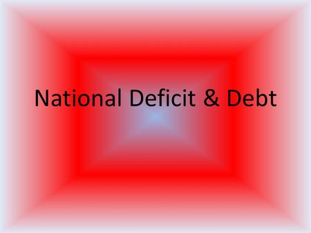 National Deficit & Debt. Basic Definitions A budget deficit occurs when an entity (often a government) plans to spend more money than it takes in. The.