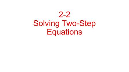 2-2 Solving Two-Step Equations. Goal: To isolate the variable How do you do this : Use Inverse Operation (Opposite) 1. do all Addition or Subtraction.