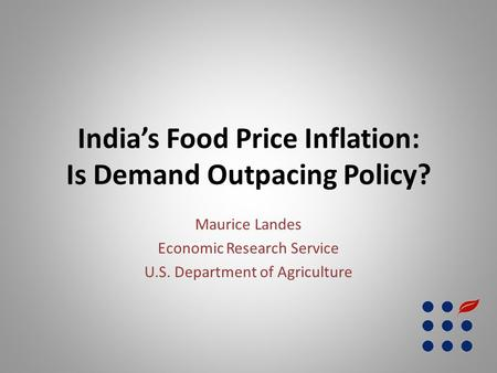 India's Food Price Inflation: Is Demand Outpacing Policy? Maurice Landes Economic Research Service U.S. Department of Agriculture.