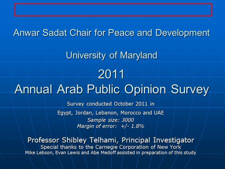 Anwar Sadat Chair for Peace and Development University <strong>of</strong> Maryland 2011 Annual Arab Public Opinion Survey Survey conducted October 2011 in Egypt, Jordan,