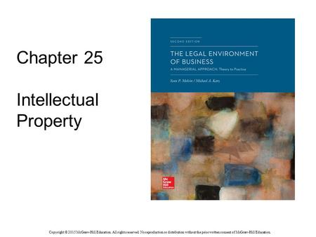 Chapter 25 Intellectual Property Copyright © 2015 McGraw-Hill Education. All rights reserved. No reproduction or distribution without the prior written.