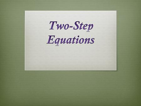  SWBAT solve two-step algebraic equations.  Two-Step Equations are equations that require two- steps to solve.  You will ADD or SUBTRACT and then.
