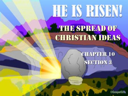 The Spread of Christian Ideas Chapter 10 Section 3.