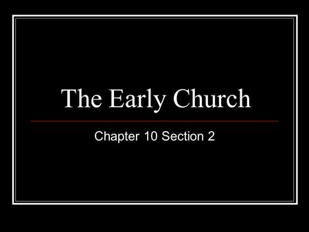 The Early Church Chapter 10 Section 2. The Early Church Early Christians set up a church organization and explained their beliefs Groups of Christians.