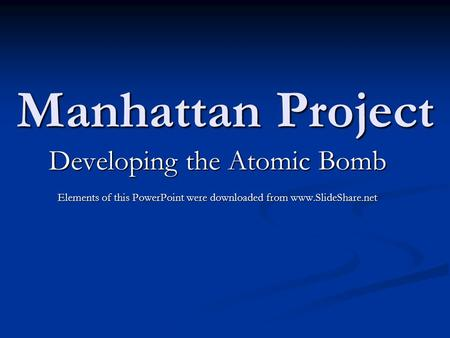 Manhattan Project Developing the Atomic Bomb