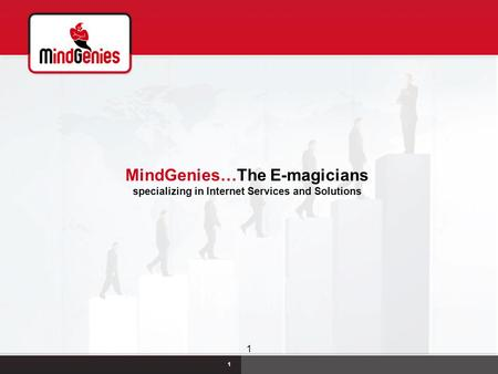 MindGenies C-22/28, Sector 57, Noida (UP), INDIA Tel. Nos.+91-120-4256016, 4256017+91-9871084526 1 MindGenies…The E-magicians specializing in Internet.