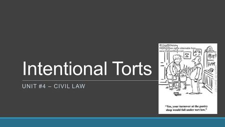 Intentional Torts UNIT #4 – CIVIL LAW. Intentional Torts Intentional torts occur when:  a person deliberately causes harm or loss to another person.