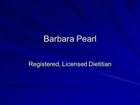Barbara Pearl Registered, Licensed Dietitian. A Performance Diet Your performance depends on a healthy diet:  Carbohydrates  Protein  Fats  Water.
