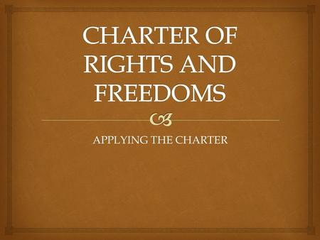 APPLYING THE CHARTER.   What would society be like if we were allowed to do and say anything we like?  Irony– there are mechanisms in place to ensure.