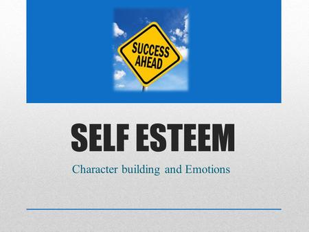 SELF ESTEEM Character building and Emotions. Mental health- the ability to accept yourself and others, express and manage emotions, and deal with the.