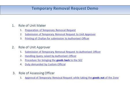 Temporary Removal Request Demo 1.Role of Unit Maker 1.Preparation of Temporary Removal RequestPreparation of Temporary Removal Request 2.Submission of.