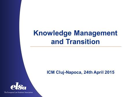 Knowledge Management and Transition ICM Cluj-Napoca, 24th April 2015.