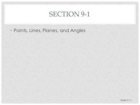Section 9-1 Points, Lines, Planes, and Angles.