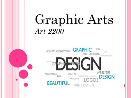 Graphic Arts Art 2200. What is Graphic Art? Suppose you want to announce or sell something, amuse or persuade someone, explain a complicated system or.