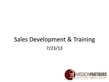 Sales Development & Training 7/23/13. Agenda Updates Prospecting Techniques – Networking Time Management & Organization – Organizing Follow Ups Selling.