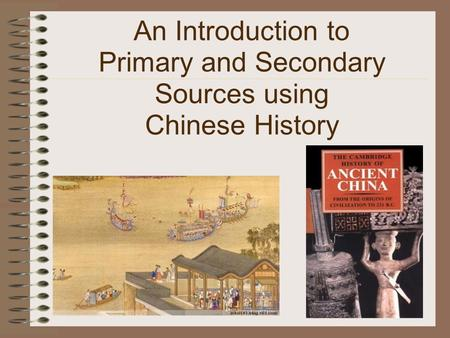 An Introduction to Primary and Secondary Sources using Chinese History.