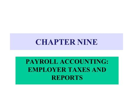 PAYROLL ACCOUNTING: EMPLOYER TAXES AND REPORTS