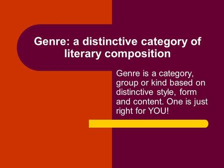 Genre: a distinctive category of literary composition Genre is a category, group or kind based on distinctive style, form and content. One is just right.