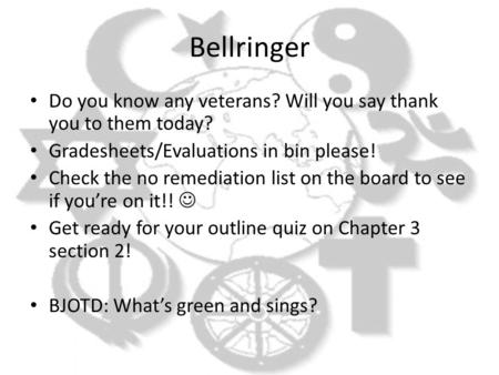 Bellringer Do you know any veterans? Will you say thank you to them today? Gradesheets/Evaluations in bin please! Check the no remediation list on the.