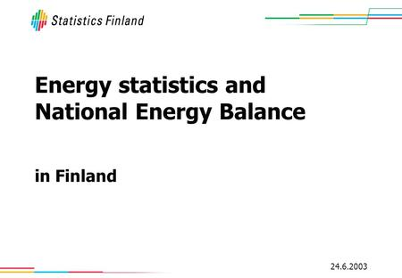 24.6.2003 Energy statistics and National Energy Balance in Finland.