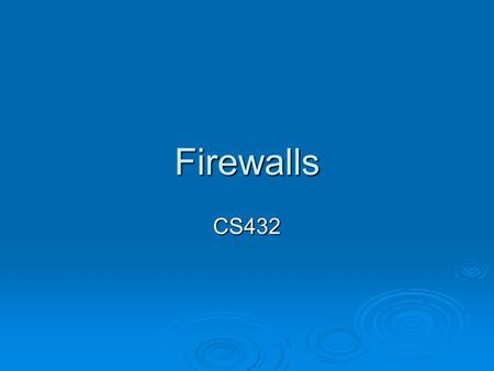 Firewalls CS432. Overview  What are firewalls?  Types of firewalls Packet filtering firewalls Packet filtering firewalls Sateful firewalls Sateful firewalls.