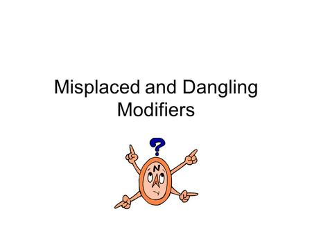 Misplaced and Dangling Modifiers. Q: What is a modifier?