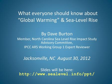 "What everyone should know about ""Global Warming"" & Sea-Level Rise By Dave Burton Member, North Carolina Sea Level Rise Impact Study Advisory Committee,"