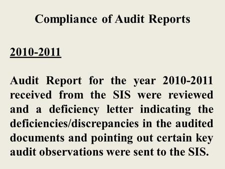 Compliance of Audit Reports 2010-2011 Audit Report for the year 2010-2011 received from the SIS were reviewed and a deficiency letter indicating the deficiencies/discrepancies.