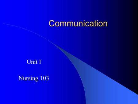 Communication Unit I Nursing 103.