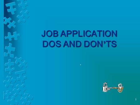 1 JOB APPLICATION DOS AND DON ' TS.. Group Application Review Look over the three job applications. Make notes about whether you believe they did a good.