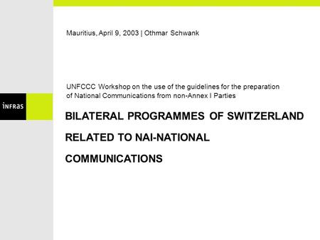 Mauritius, April 9, 2003 | Othmar Schwank UNFCCC Workshop on the use of the guidelines for the preparation of National Communications from non-Annex I.