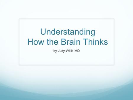 Understanding How the Brain Thinks by Judy Willis MD.