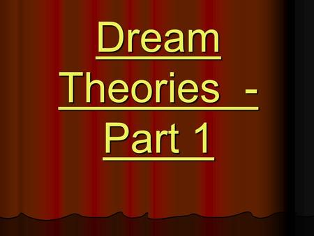 Dream Theories - Part 1. Dreams… Why do we dream? Why do we dream? What is a dream that you vividly remember from your past? What is a dream that you.