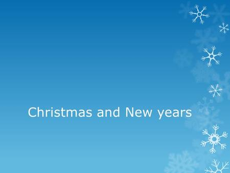 Christmas and New years. Christmas  Christmas is celebrated on December 25  Christmas is a Christian holiday but many people who are not Christian also.