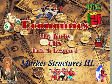 Market Structures III. We will be using Cornell Note Taking Format Today! Relax and enjoy <strong>the</strong> ride in Econ. Class! Don't be a victim….. Own <strong>the</strong> day!