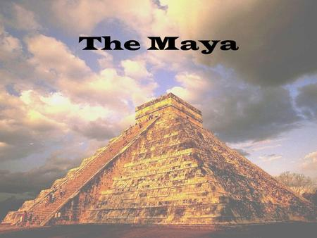 "The Maya. Civilizations had been on Mesoamerica since around 1200BC. –Olmec ""Mother Culture"" The Maya are one of the most sophisticated civilizations."