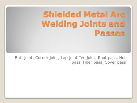 Shielded Metal Arc Welding Joints and Passes