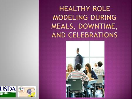  Healthy food discussions  Eat a variety of foods  Be a healthy role model  Eat lunch with students.