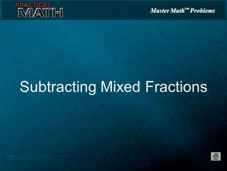 Master Math ™ Problems Subtracting Mixed Fractions.