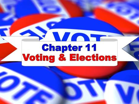 Chapter 11 Voting & Elections.
