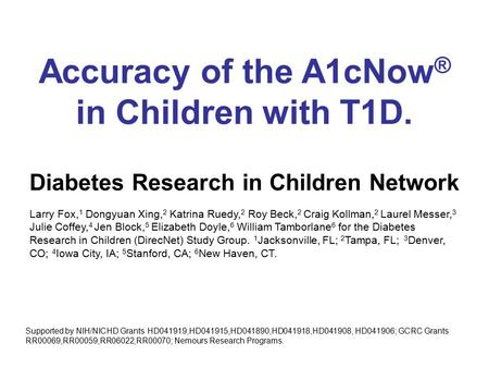 Accuracy of the A1cNow ® in Children with T1D. Diabetes Research in Children Network Larry Fox, 1 Dongyuan Xing, 2 Katrina Ruedy, 2 Roy Beck, 2 Craig Kollman,
