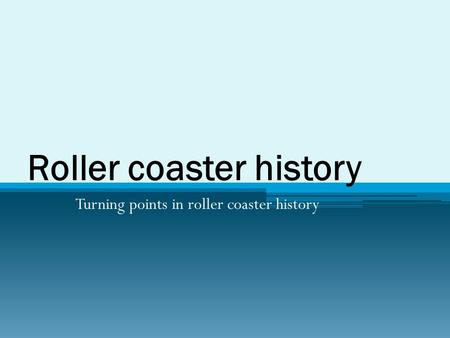 Roller coaster history Turning points in roller coaster history.