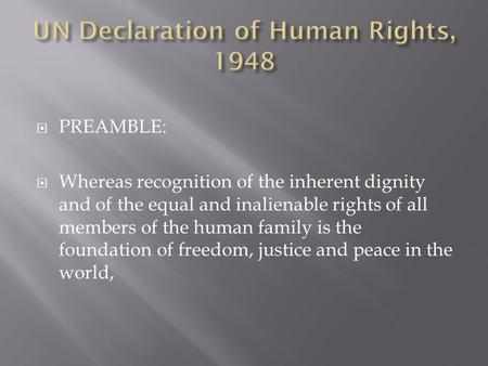  PREAMBLE:  Whereas recognition of the inherent dignity and of the equal and inalienable rights of all members of the human family is the foundation.
