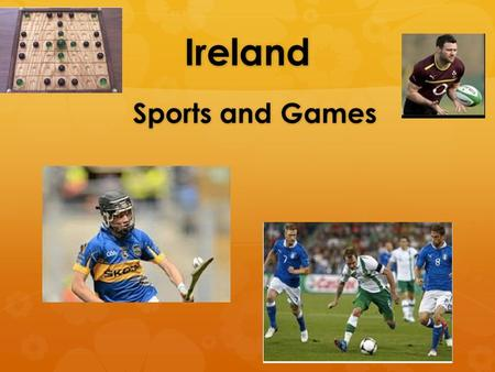 Ireland Sports and Games. Irish Hurling Each player uses a wooden stick called a hurl to catch a small ball called a sliotar.